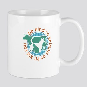 be kind to animals or i'll kill you Mugs