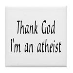 Thank God I'm an atheist Tile Coaster