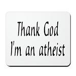 Thank God I'm an atheist Mousepad