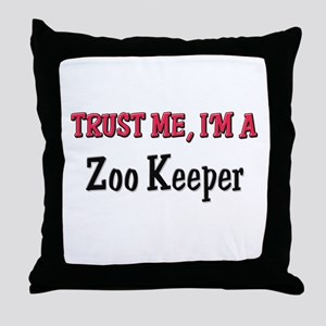 Trust Me I'm a Zoo Keeper Throw Pillow