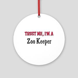 Trust Me I'm a Zoo Keeper Ornament (Round)