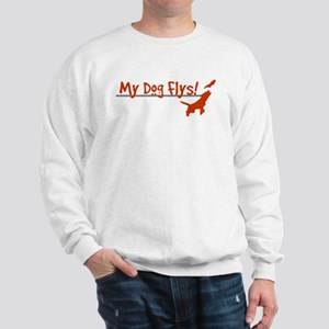 My Dog Flys, Whats Your Do? Sweatshirt