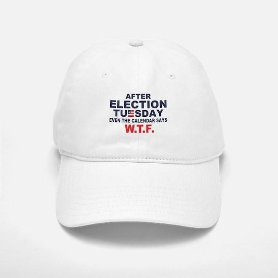 Election Tuesday W T F Baseball Baseball Baseball Cap