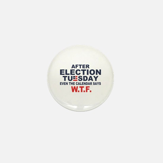 Election Tuesday W T F Mini Button