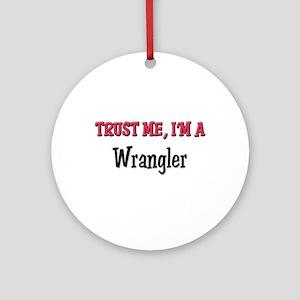 Trust Me I'm a Wrangler Ornament (Round)