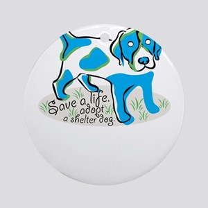 save a life,adopt,a shelter dog Round Ornament