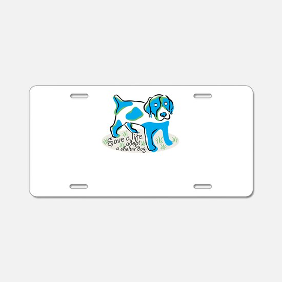 save a life,adopt,a shelter Aluminum License Plate