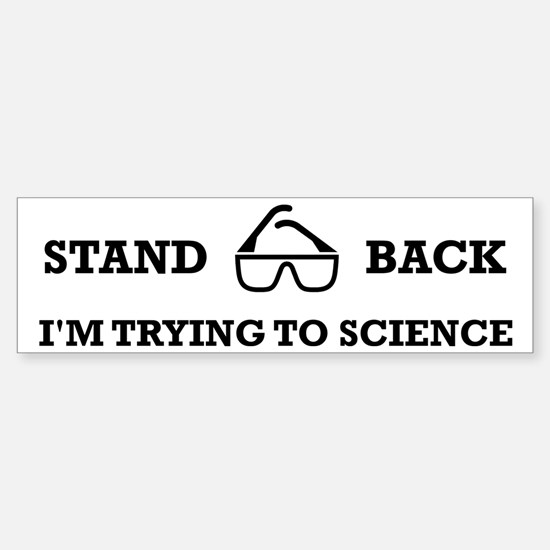 Stand Back I'm Trying To Science Sticker (Bumper)