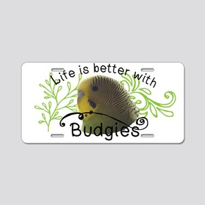 Life is Better with Budgies Aluminum License Plate