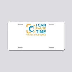 i can pause time, what' Aluminum License Plate