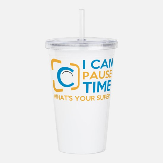 i can pause time, what Acrylic Double-wall Tumbler