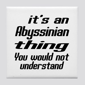 Abyssinian Thing You Would Not Unders Tile Coaster