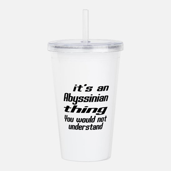 Abyssinian Thing You W Acrylic Double-wall Tumbler
