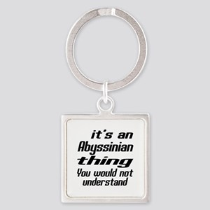 Abyssinian Thing You Would Not Und Square Keychain