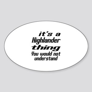 Highlander Thing You Would Not Unde Sticker (Oval)