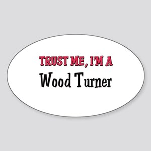 Trust Me I'm a Wood Turner Oval Sticker