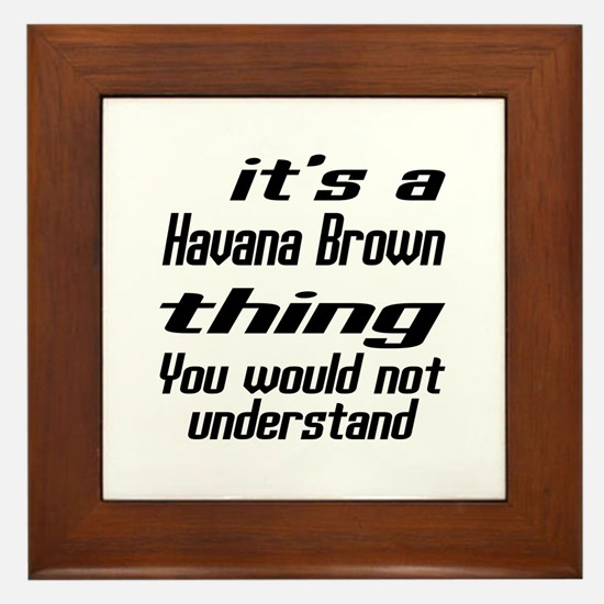 Havana Brown Thing You Would Not Under Framed Tile