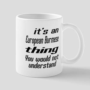 European Burmese Thing You Would Not Un Mug