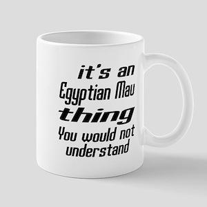 Egyptian Mau Thing You Would Not Unders Mug