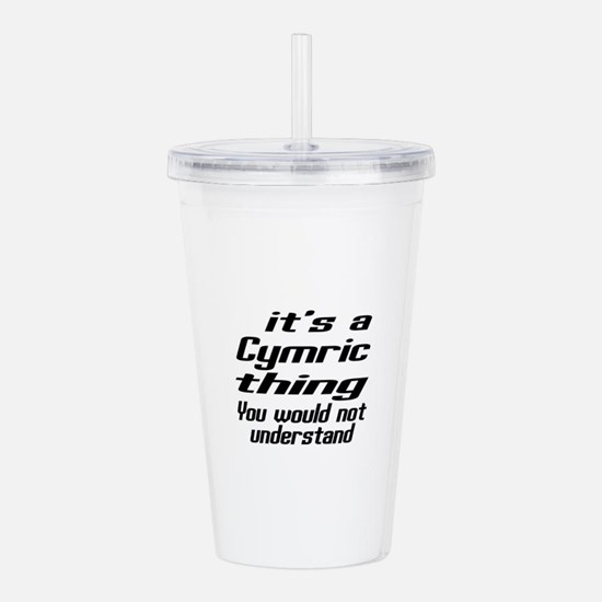 Cymric Thing You Would Acrylic Double-wall Tumbler