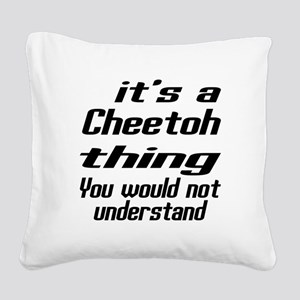 Cheetoh Thing You Would Not U Square Canvas Pillow