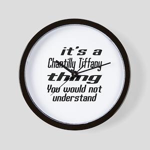 Chantilly Tiffany Thing You Would Not U Wall Clock