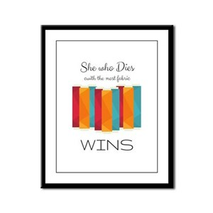 She Who Dies with the Most Fabric Wins Framed Pane