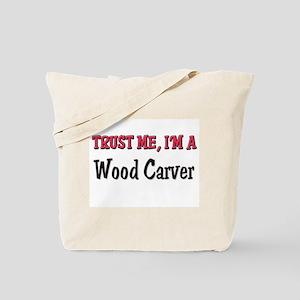 Trust Me I'm a Wood Carver Tote Bag