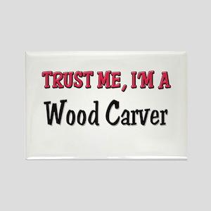 Trust Me I'm a Wood Carver Rectangle Magnet