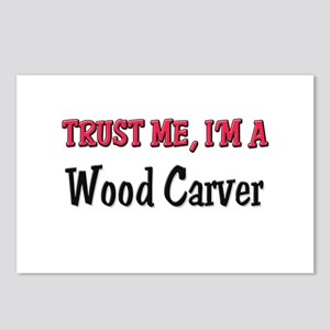 Trust Me I'm a Wood Carver Postcards (Package of 8