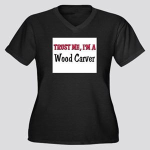Trust Me I'm a Wood Carver Women's Plus Size V-Nec