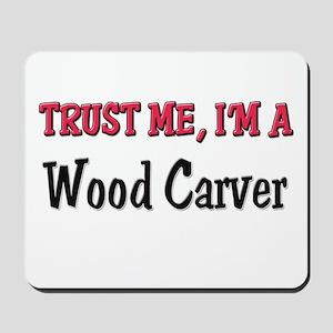 Trust Me I'm a Wood Carver Mousepad