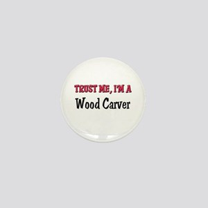 Trust Me I'm a Wood Carver Mini Button
