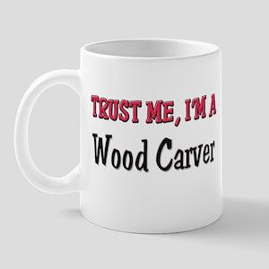 Trust Me I'm a Wood Carver Mug