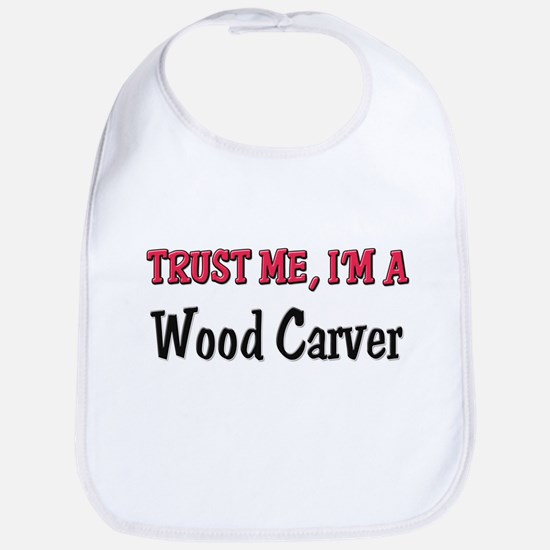 Trust Me I'm a Wood Carver Bib
