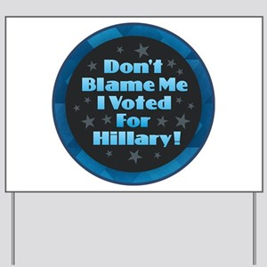 Don't Blame Me I Voted for Hillary Yard Sign