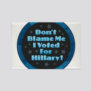 Don't Blame Me I Voted for Hillary Magnets