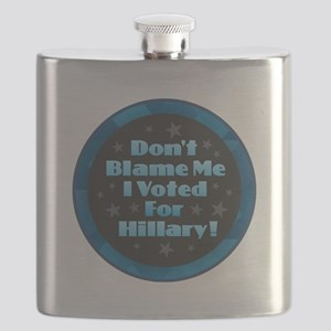 Don't Blame Me I Voted for Hillary Flask