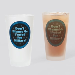 Don't Blame Me I Voted for Hillary Drinking Glass