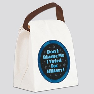 Don't Blame Me I Voted for Hillar Canvas Lunch Bag
