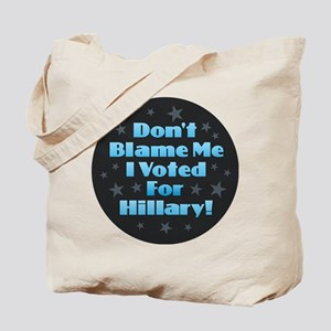 Don't Blame Me I Voted for Hillary Tote Bag