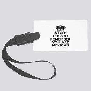 Stay Proud Remember You Are Mexi Large Luggage Tag