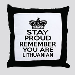 Stay Proud Remember You Are Lithuania Throw Pillow