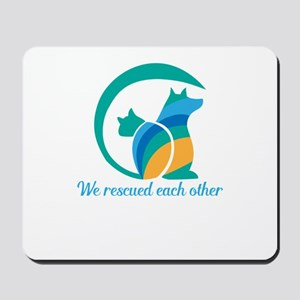 we rescued each other Mousepad