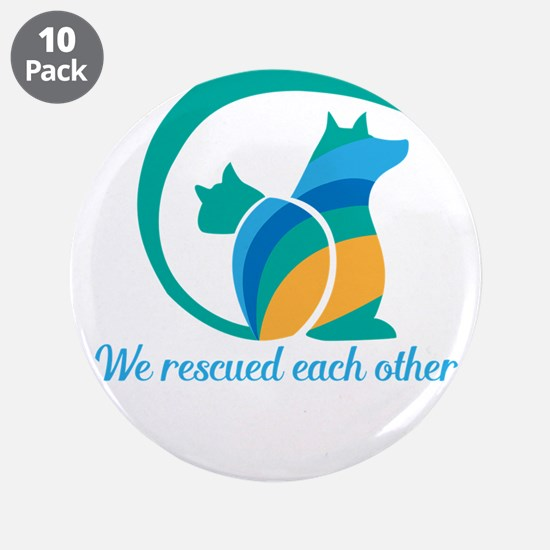 "we rescued each other 3.5"" Button (10 pack)"