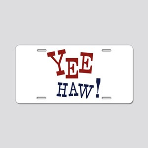 Yee Haw! Aluminum License Plate