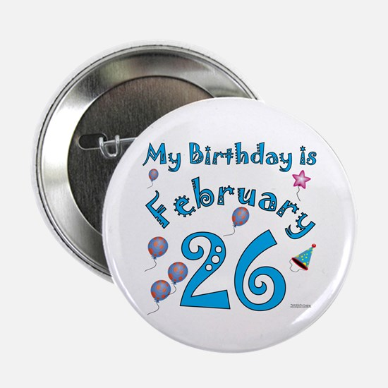 "February 26th Birthday 2.25"" Button"