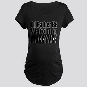 I'd Rather be Watching The MacGy Maternity T-Shirt