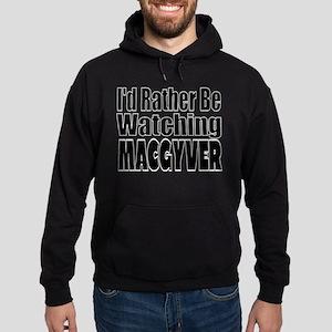 I'd Rather be Watching The MacGyver Sweatshirt