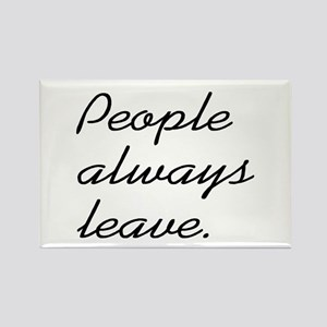 People Always Leave Rectangle Magnet